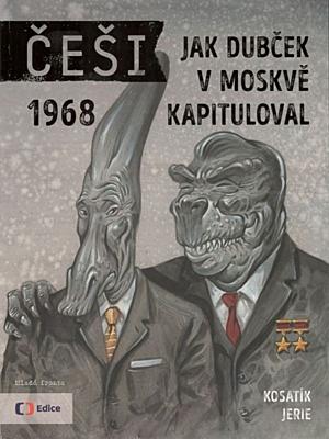 Češi 1968: Jak Dubček v Moskvě kapituloval